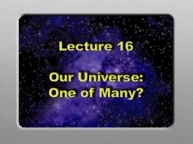 16. Our Universe - One of Many