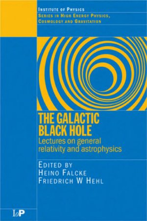 The Galactic Black Hole: Lectures on GR and Astrophysics
