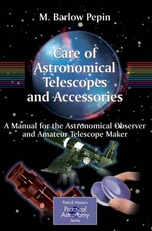 Care of Astronomical Telescopes and Accessories: A Manual for the Astronomical Observer and Amateur Telescope Maker