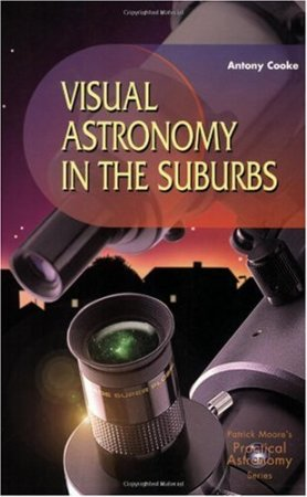 Visual Astronomy in the Suburbs: A Guide to Spectacular Viewing