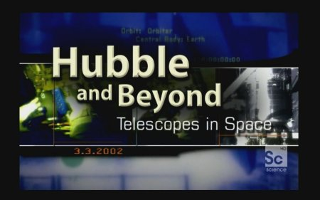 Хаббл - телескоп в космосе / Hubble and Beyond / Telescopes in Space)