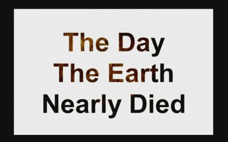 День, когда Земля почти вымерла / The Day the Earth Nearly Died