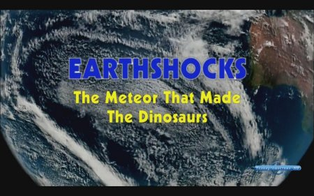 Катаклизмы: метеорит, создавший динозавров / EarthShocks: The Meteor that Made the Dinosaurs