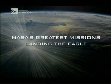 Эпохальные полеты NASA: Орёл на Луне / NASA's Greatest Missions: Landing the Eagles