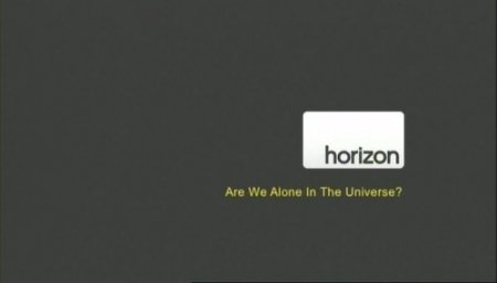 Horizon / Are We Alone In The Universe / Одни ли мы во Вселенной?